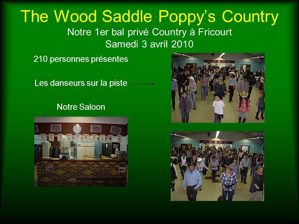 The Wood Saddle Poppys Country 3ème stage de perfectionnement à Fricourt le Dimanche 2 mai 2010 Une 30ène de participants Les chorégraphies dansées : COPPERHEAD ROAD THE TRAIL RING OF FIRE BEER FOR MY HORSE SWAY