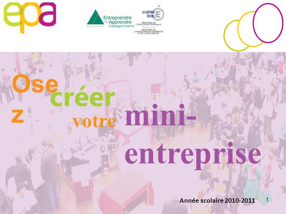 1 Ose z créer votre mini- entreprise Année scolaire 2010-2011