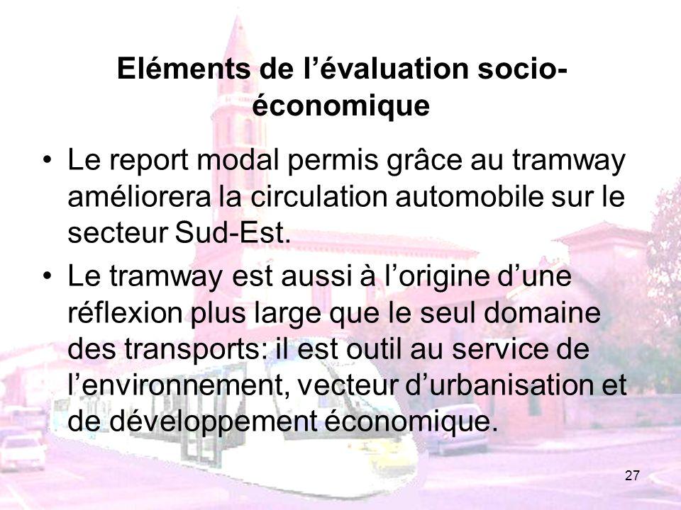 27 Eléments de lévaluation socio- économique Le report modal permis grâce au tramway améliorera la circulation automobile sur le secteur Sud-Est. Le t