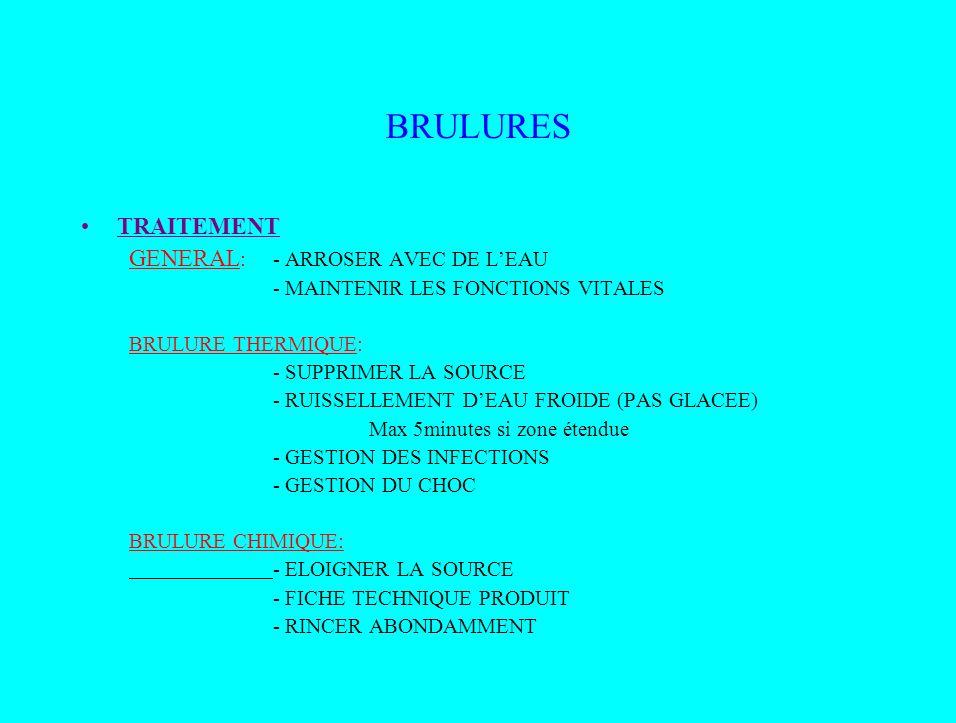 BRULURES TRAITEMENT GENERAL : - ARROSER AVEC DE LEAU - MAINTENIR LES FONCTIONS VITALES BRULURE THERMIQUE: - SUPPRIMER LA SOURCE - RUISSELLEMENT DEAU F