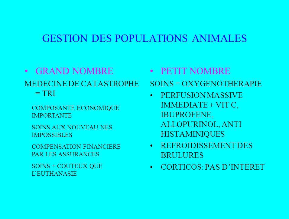 GESTION DES POPULATIONS ANIMALES GRAND NOMBRE MEDECINE DE CATASTROPHE = TRI PETIT NOMBRE SOINS = OXYGENOTHERAPIE PERFUSION MASSIVE IMMEDIATE + VIT C,
