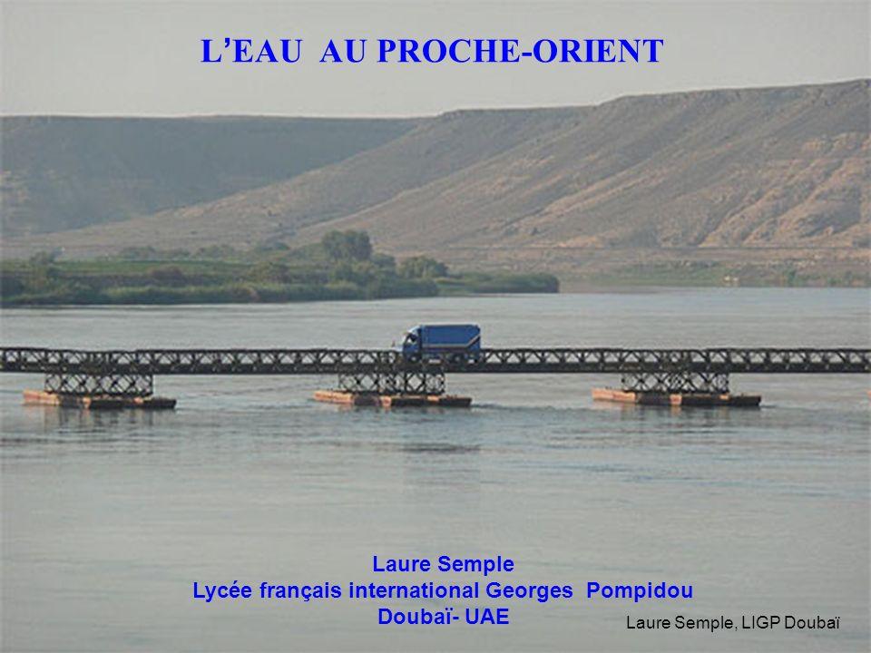 L EAU AU PROCHE-ORIENT Laure Semple Lycée français international Georges Pompidou Doubaï- UAE Laure Semple, LIGP Doubaï