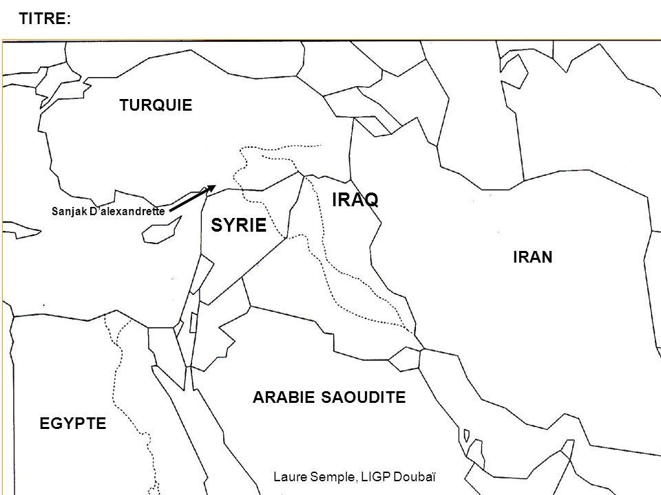 IRAN TURQUIE EGYPTE IRAQ ARABIE SAOUDITE SYRIE Sanjak Dalexandrette TITRE: Laure Semple, LIGP Doubaï