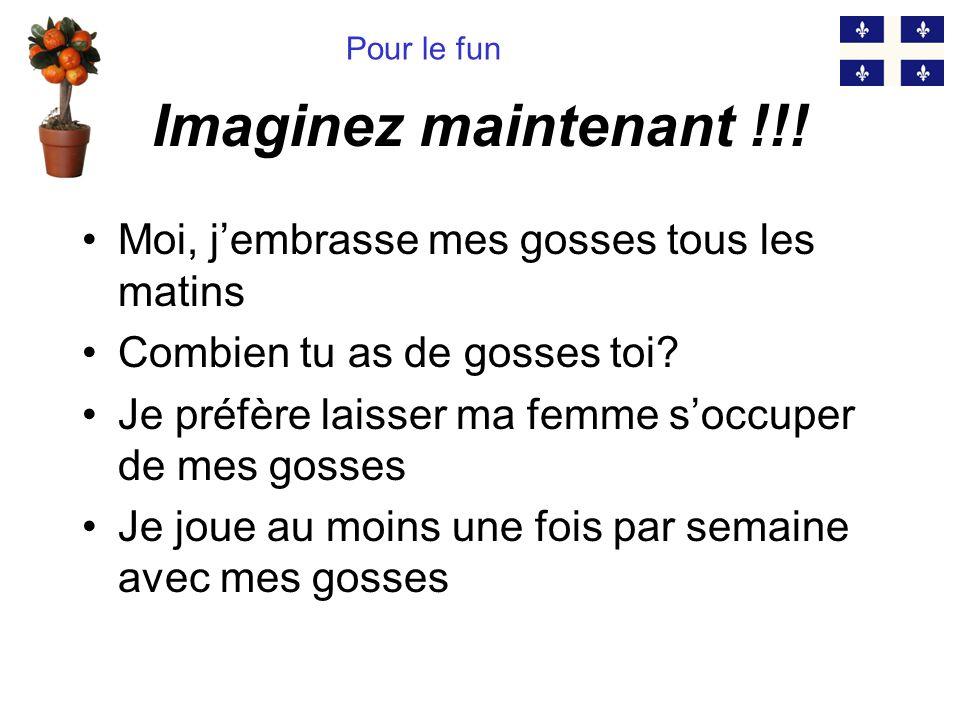 Car… Gosse (n.f.) si le mot « gosse » en France signifie enfant, au Québec il signifie testicule… Pour le fun