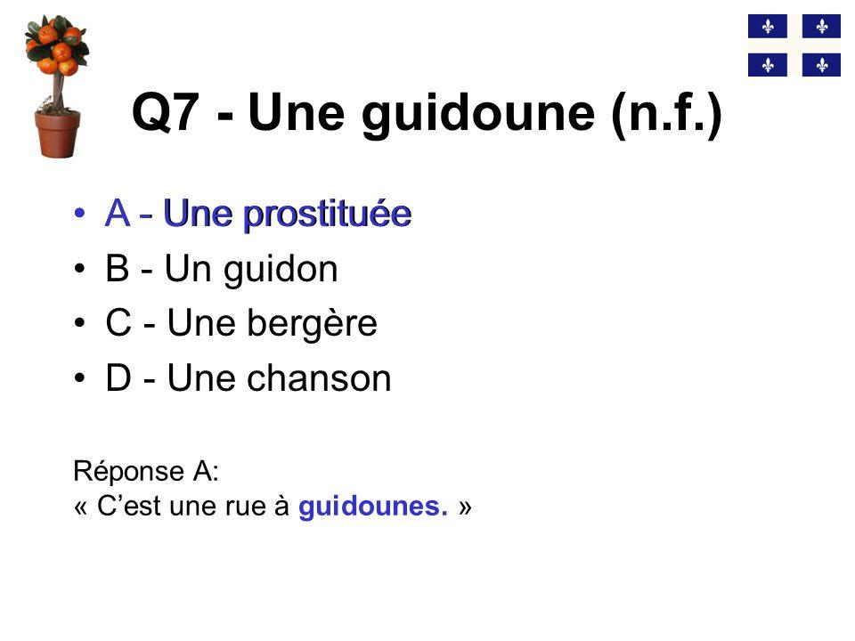 Q6 - Gruger (v.) A - Reprocher B - Soulever C - Tricher D - Ronger Réponse D: « Nous avons vu un castor qui grugeait un tronc darbre.» (vieux français) D - Ronger