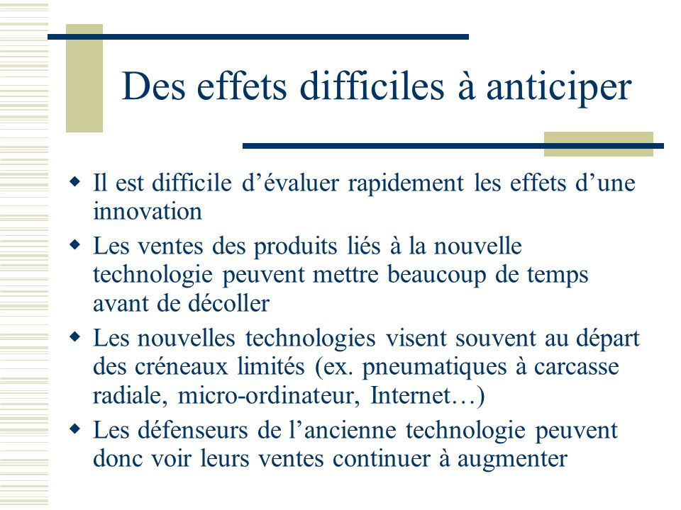 Des effets difficiles à anticiper Il est difficile dévaluer rapidement les effets dune innovation Les ventes des produits liés à la nouvelle technolog