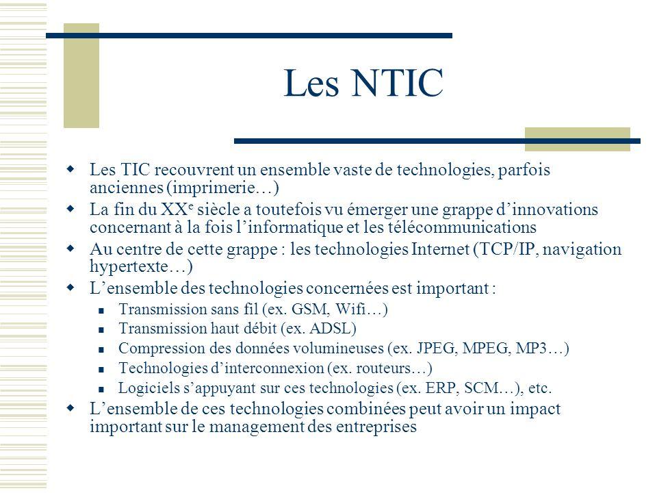 Les NTIC Les TIC recouvrent un ensemble vaste de technologies, parfois anciennes (imprimerie…) La fin du XX e siècle a toutefois vu émerger une grappe