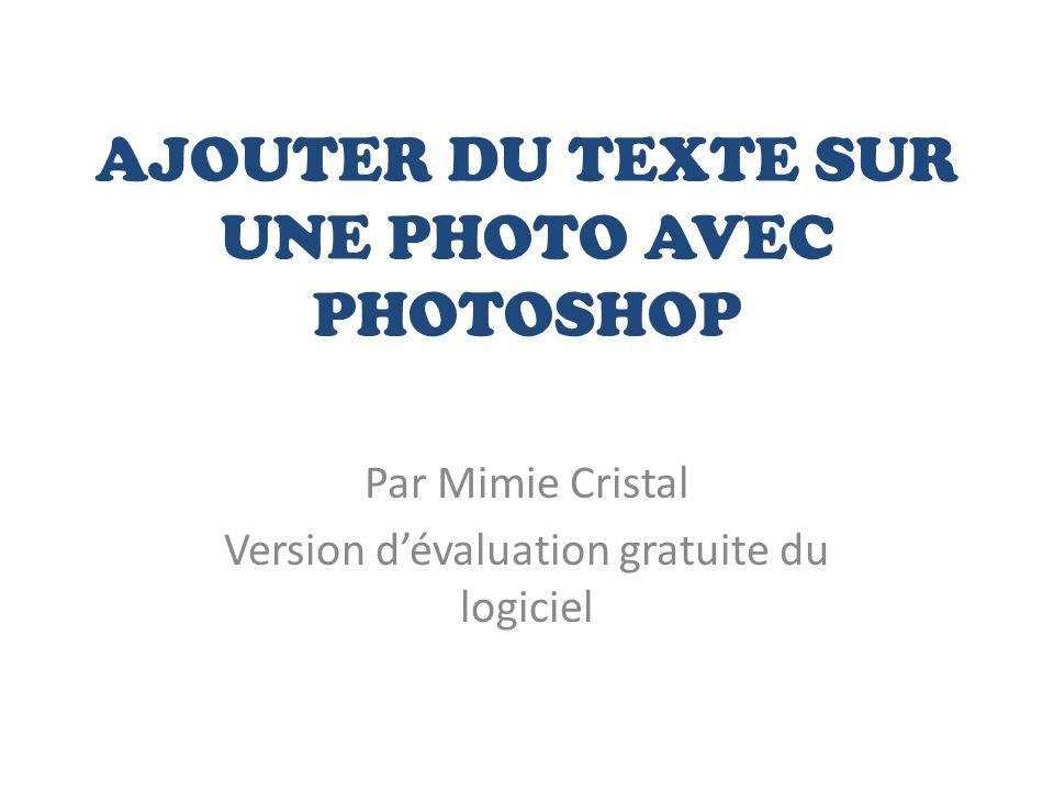 AJOUTER DU TEXTE SUR UNE PHOTO AVEC PHOTOSHOP Par Mimie Cristal Version dévaluation gratuite du logiciel