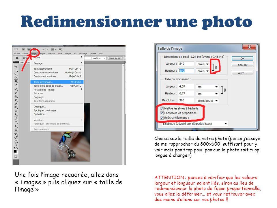 Redimensionner une photo Une fois limage recadrée, allez dans « Images » puis cliquez sur « taille de limage » Choisissez la taille de votre photo (pe