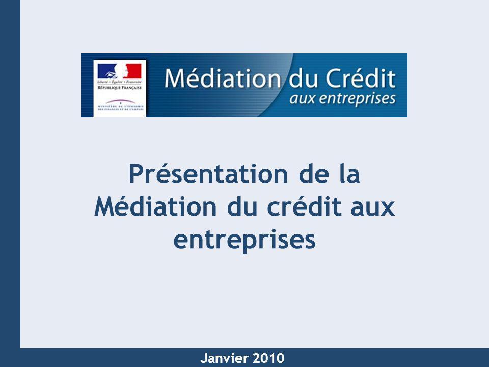 1 Mars 2009 Présentation de la Médiation du crédit aux entreprises Janvier 2010