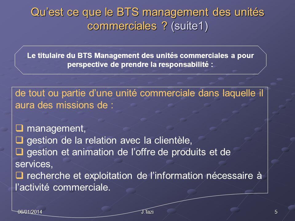506/01/2014J.Tazi Quest ce que le BTS management des unités commerciales ? (suite1) de tout ou partie dune unité commerciale dans laquelle il aura des