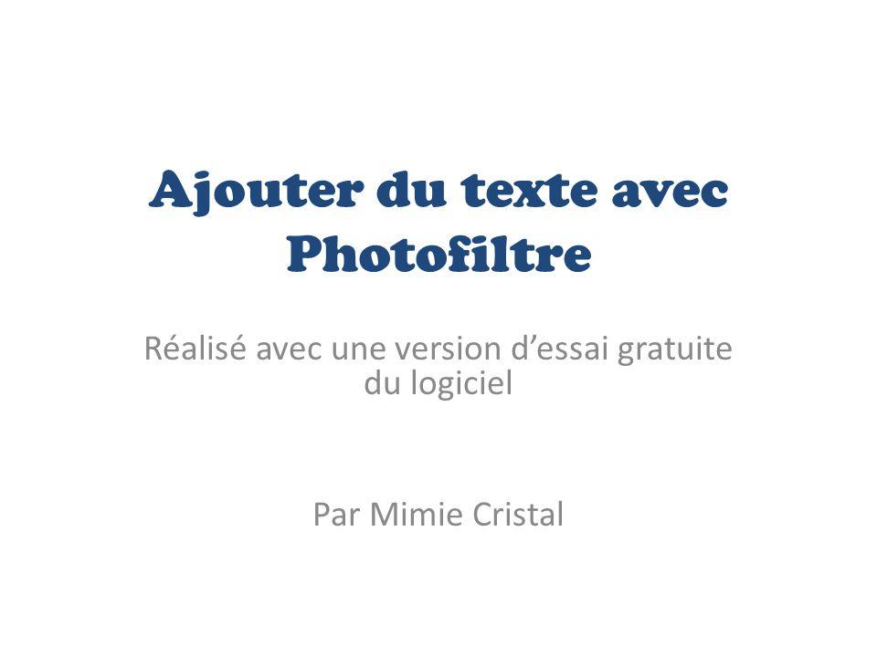 Ajouter du texte avec Photofiltre Réalisé avec une version dessai gratuite du logiciel Par Mimie Cristal