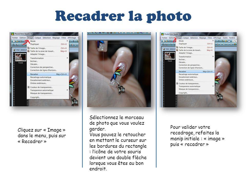 Recadrer la photo Cliquez sur « Image » dans le menu, puis sur « Recadrer » Sélectionnez le morceau de photo que vous voulez garder. Vous pouvez le re