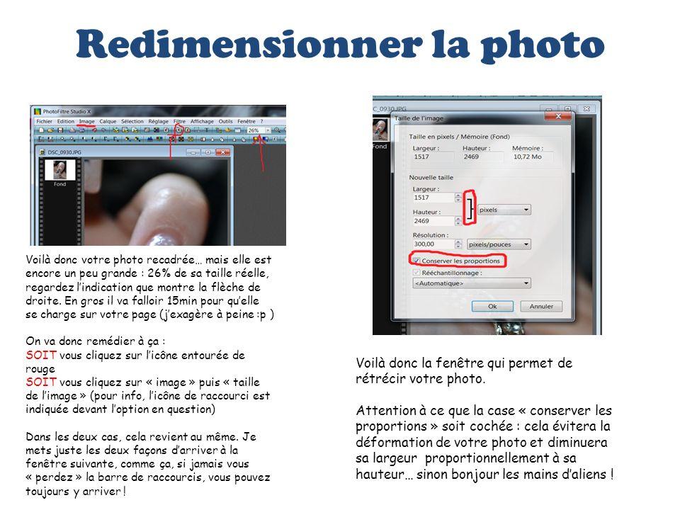Redimensionner la photo Voilà donc votre photo recadrée… mais elle est encore un peu grande : 26% de sa taille réelle, regardez lindication que montre
