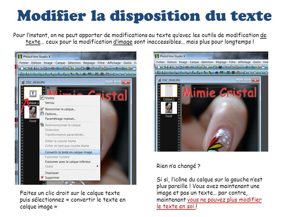 Modifier la disposition du texte Pour linstant, on ne peut apporter de modifications au texte quavec les outils de modification de texte… ceux pour la