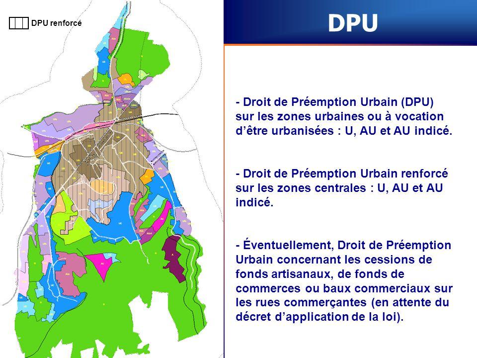 DPU - Droit de Préemption Urbain (DPU) sur les zones urbaines ou à vocation dêtre urbanisées : U, AU et AU indicé. - Droit de Préemption Urbain renfor