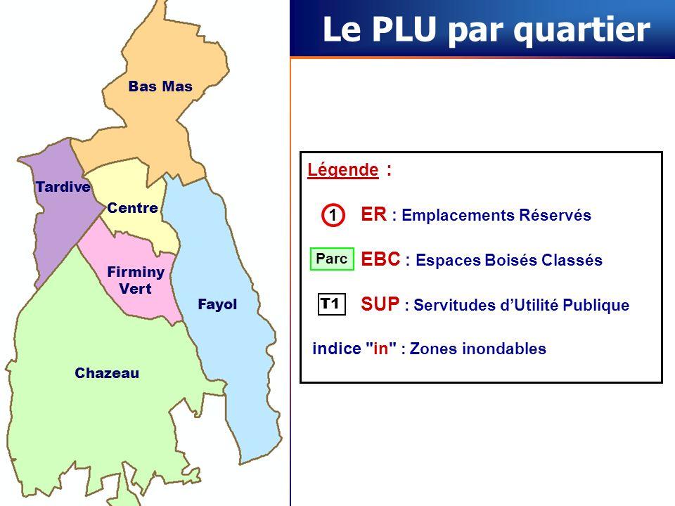 Le PLU par quartier Bas Mas Centre Fayol Tardive Firminy Vert Chazeau Légende : ER : Emplacements Réservés EBC : Espaces Boisés Classés SUP : Servitud