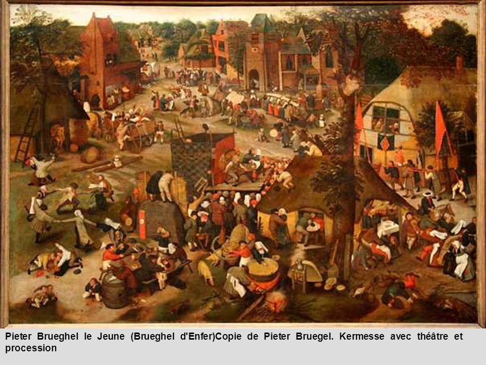Pieter Brueghel le Jeune (Brueghel d'Enfer)Copie de Pieter Bruegel. Kermesse avec théâtre et procession