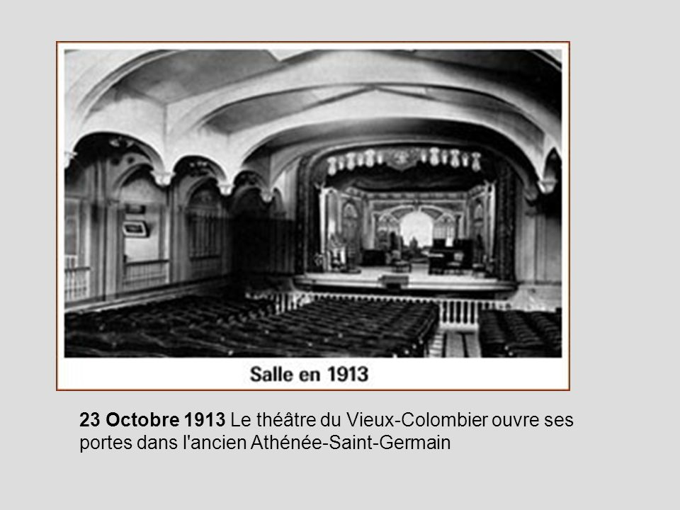 23 Octobre 1913 Le théâtre du Vieux-Colombier ouvre ses portes dans l'ancien Athénée-Saint-Germain