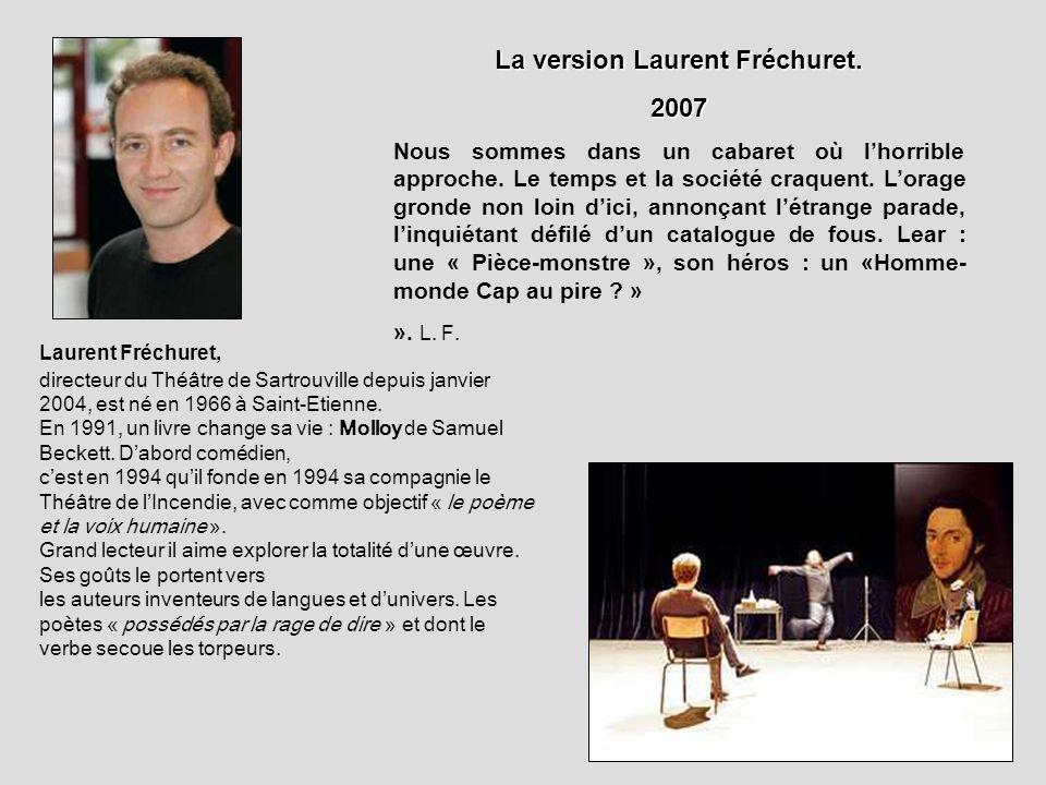 La version Laurent Fréchuret. 2007 Nous sommes dans un cabaret où lhorrible approche. Le temps et la société craquent. Lorage gronde non loin dici, an