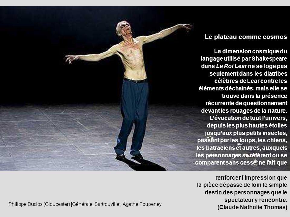 Philippe Duclos (Gloucester) [Générale, Sartrouville ; Agathe Poupeney Le plateau comme cosmos La dimension cosmique du langage utilisé par Shakespear