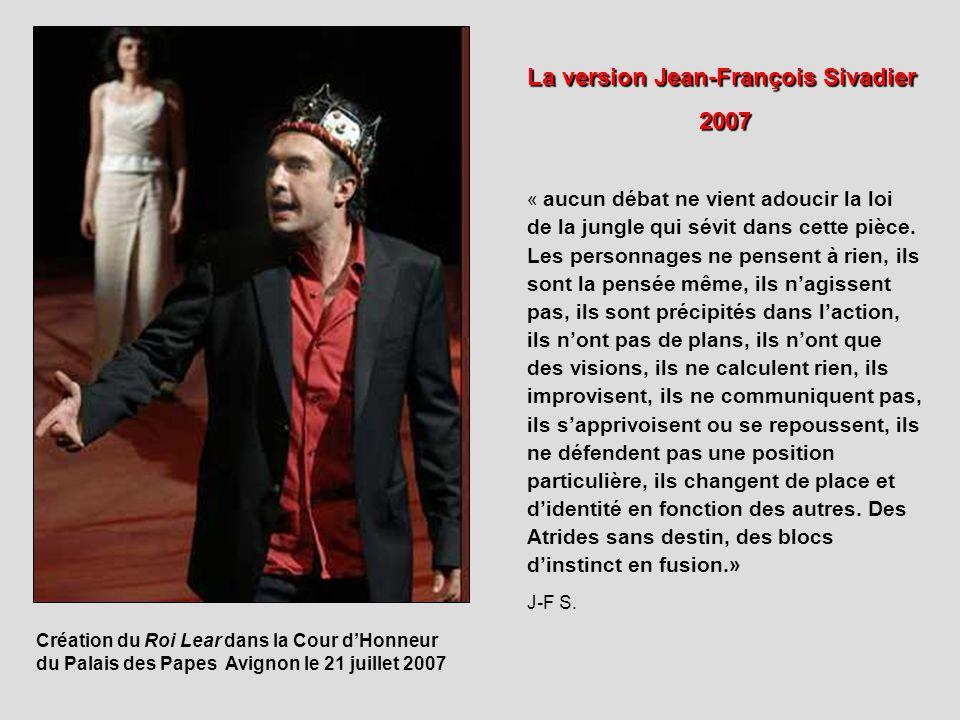 Création du Roi Lear dans la Cour dHonneur du Palais des Papes Avignon le 21 juillet 2007 La version Jean-François Sivadier 2007 « aucun débat ne vien