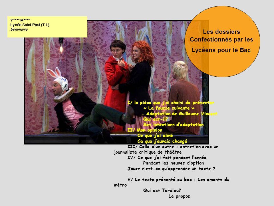 Y**** M**** Lycée Saint-Paul (T.L) Sommaire I/ la pièce que jai choisi de présenter « La fausse suivante » - Adaptation de Guillaume Vincent Qui est-i