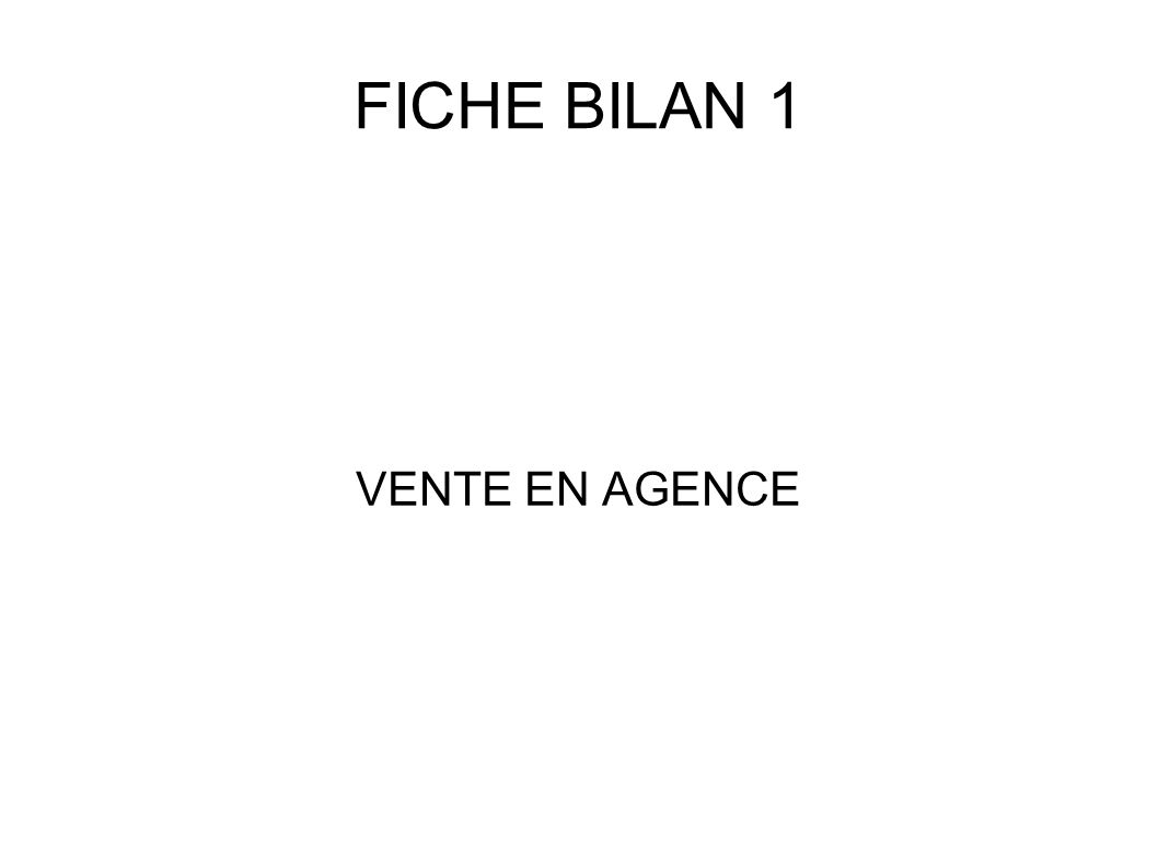 FICHE BILAN 1 VENTE EN AGENCE