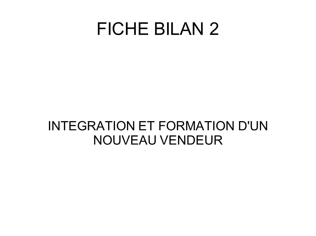 FICHE BILAN 2 INTEGRATION ET FORMATION D'UN NOUVEAU VENDEUR