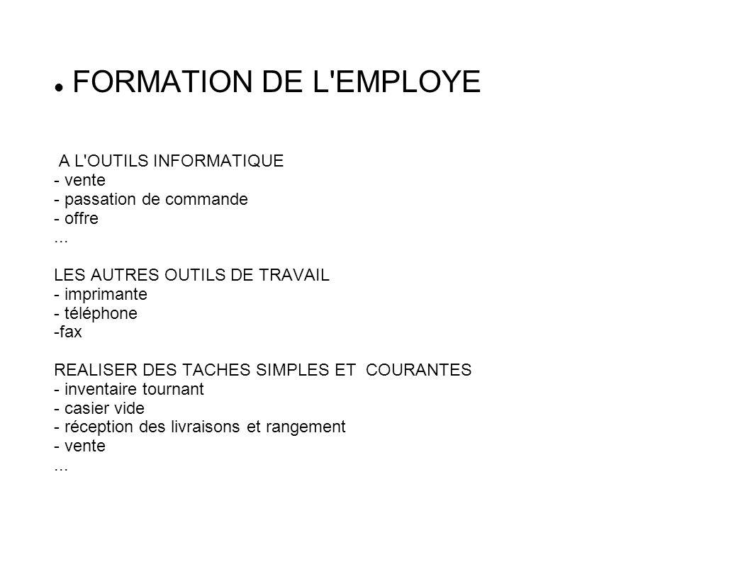 FORMATION DE L'EMPLOYE A L'OUTILS INFORMATIQUE - vente - passation de commande - offre... LES AUTRES OUTILS DE TRAVAIL - imprimante - téléphone -fax R