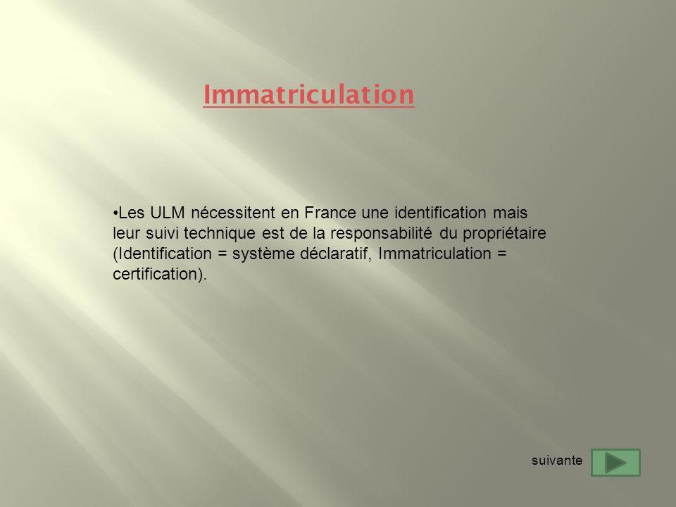 Les ULM nécessitent en France une identification mais leur suivi technique est de la responsabilité du propriétaire (Identification = système déclarat