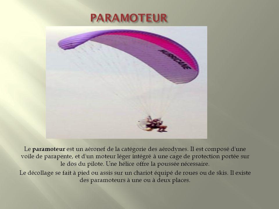 PARAMOTEUR Le paramoteur est un aéronef de la catégorie des aérodynes. Il est composé d'une voile de parapente, et d'un moteur léger intégré à une cag