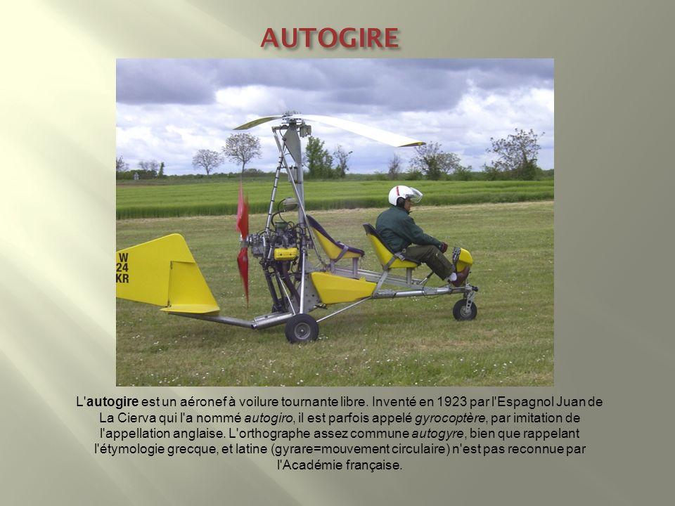 AUTOGIRE L'autogire est un aéronef à voilure tournante libre. Inventé en 1923 par l'Espagnol Juan de La Cierva qui l'a nommé autogiro, il est parfois