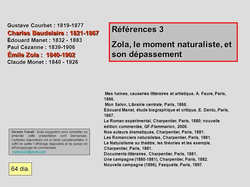 Gustave Courbet : 1819-1877 Charles Baudelaire : 1821-1867 Édouard Manet : 1832 - 1883 Paul Cézanne : 1839-1906 Émile Zola : 1840-1902 Claude Monet :
