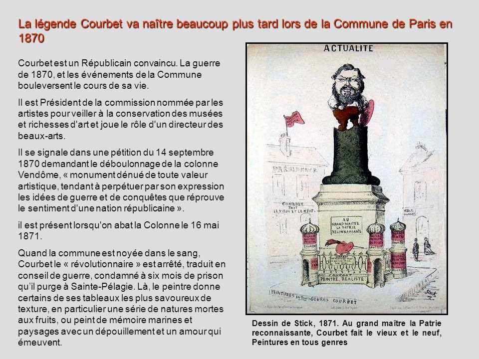 Courbet est un Républicain convaincu. La guerre de 1870, et les événements de la Commune bouleversent le cours de sa vie. Il est Président de la commi