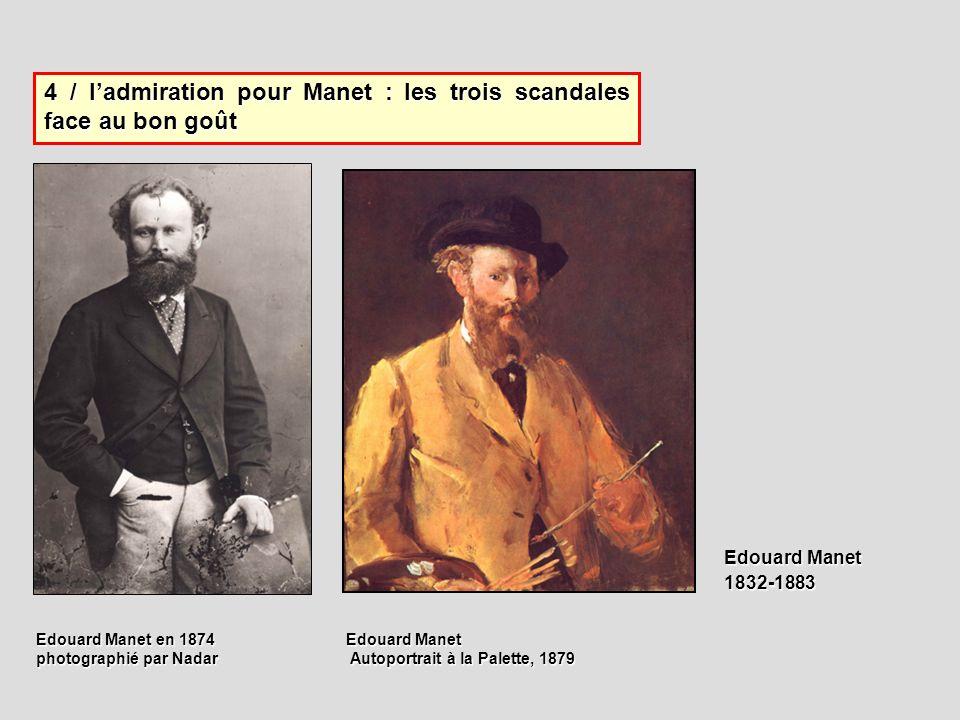 4 / ladmiration pour Manet : les trois scandales face au bon goût Edouard Manet en 1874 photographié par Nadar Edouard Manet Autoportrait à la Palette