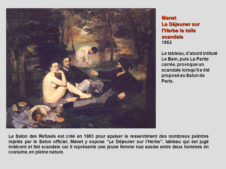 Le Salon des Refusés est créé en 1863 pour apaiser le ressentiment des nombreux peintres rejetés par le Salon officiel. Manet y expose