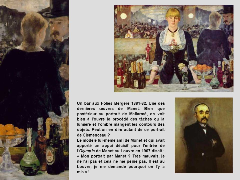 Un bar aux Folies Bergère 1881-82. Une des dernières œuvres de Manet. Bien que postérieur au portrait de Mallarmé, on voit bien à louvre le procédé de