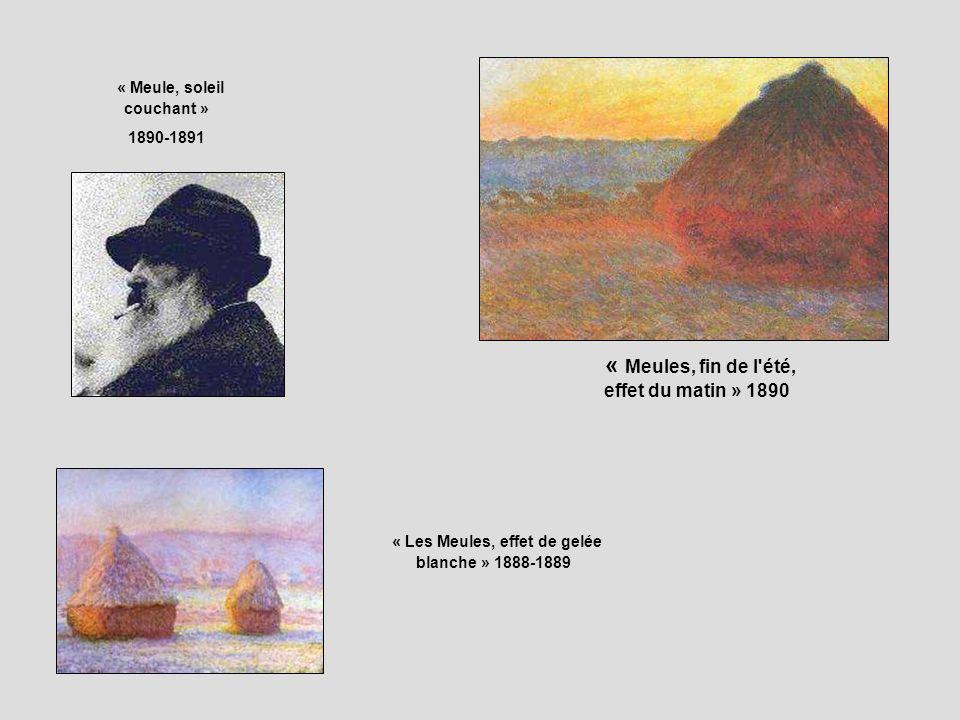 « Meules, fin de l'été, effet du matin » 1890 « Les Meules, effet de gelée blanche » 1888-1889 « Meule, soleil couchant » 1890-1891