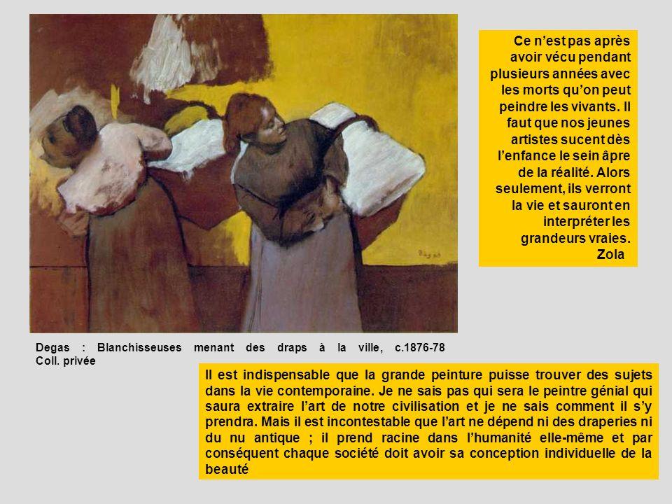 Degas : Blanchisseuses menant des draps à la ville, c.1876-78 Coll. privée Il est indispensable que la grande peinture puisse trouver des sujets dans