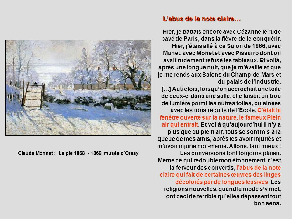 Hier, je battais encore avec Cézanne le rude pavé de Paris, dans la fièvre de le conquérir. Hier, jétais allé à ce Salon de 1866, avec Manet, avec Mon