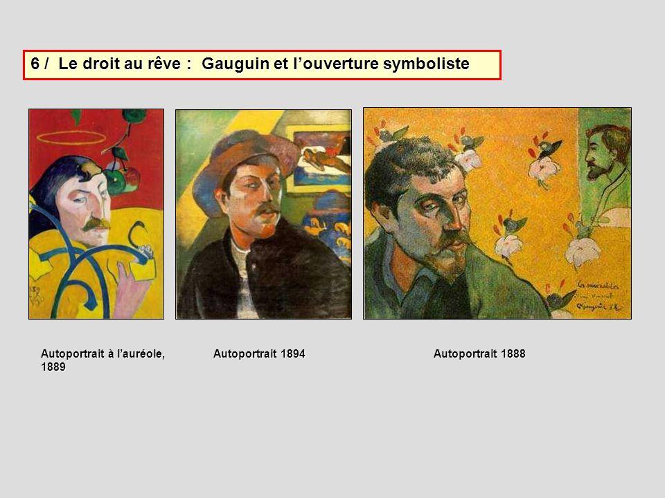 6 / Le droit au rêve : Gauguin et louverture symboliste Autoportrait à lauréole, 1889 Autoportrait 1888 Autoportrait 1894
