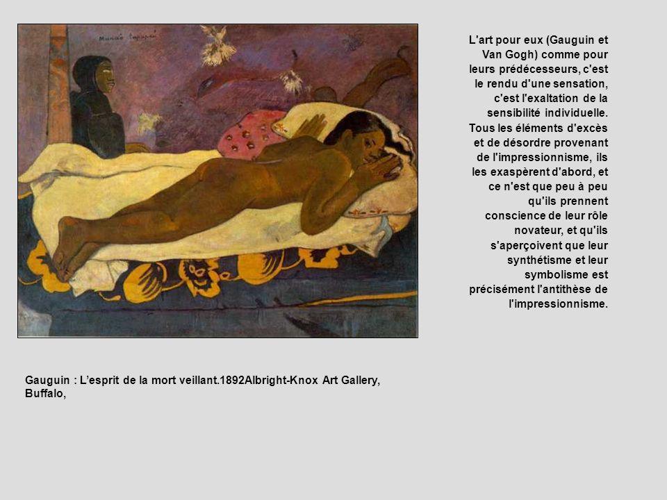 L'art pour eux (Gauguin et Van Gogh) comme pour leurs prédécesseurs, c'est le rendu d'une sensation, c'est l'exaltation de la sensibilité individuelle