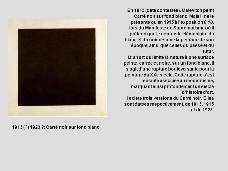 En 1913 (date contestée), Malevitch peint Carré noir sur fond blanc. Mais il ne le présente qu'en 1915 à l'exposition 0,10, lors du Manifeste du Supré