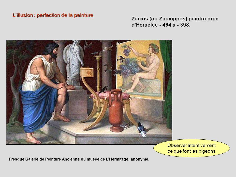 « On raconte que ce dernier [Parrhasios] entra en compétition avec Zeuxis : celui- ci avait présenté des raisins si aisément reproduits que les oiseaux vinrent voleter auprès deux sur la scène ; mais lautre présenta un rideau peint avec une telle perfection que Zeuxis, tout gonflé dorgueil à cause du jugement des oiseaux, demanda quon se décidât à enlever le rideau pour montrer la peinture, puis, ayant compris son erreur, il céda la palme à son rival avec une modestie pleine de franchise, car, sil avait personnellement, disait-il, trompé les oiseaux, Parrhasios lavait trompé lui, un artiste.
