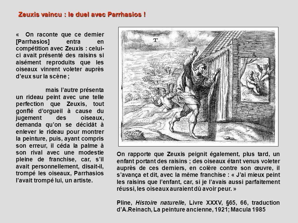 « On raconte que ce dernier [Parrhasios] entra en compétition avec Zeuxis : celui- ci avait présenté des raisins si aisément reproduits que les oiseau
