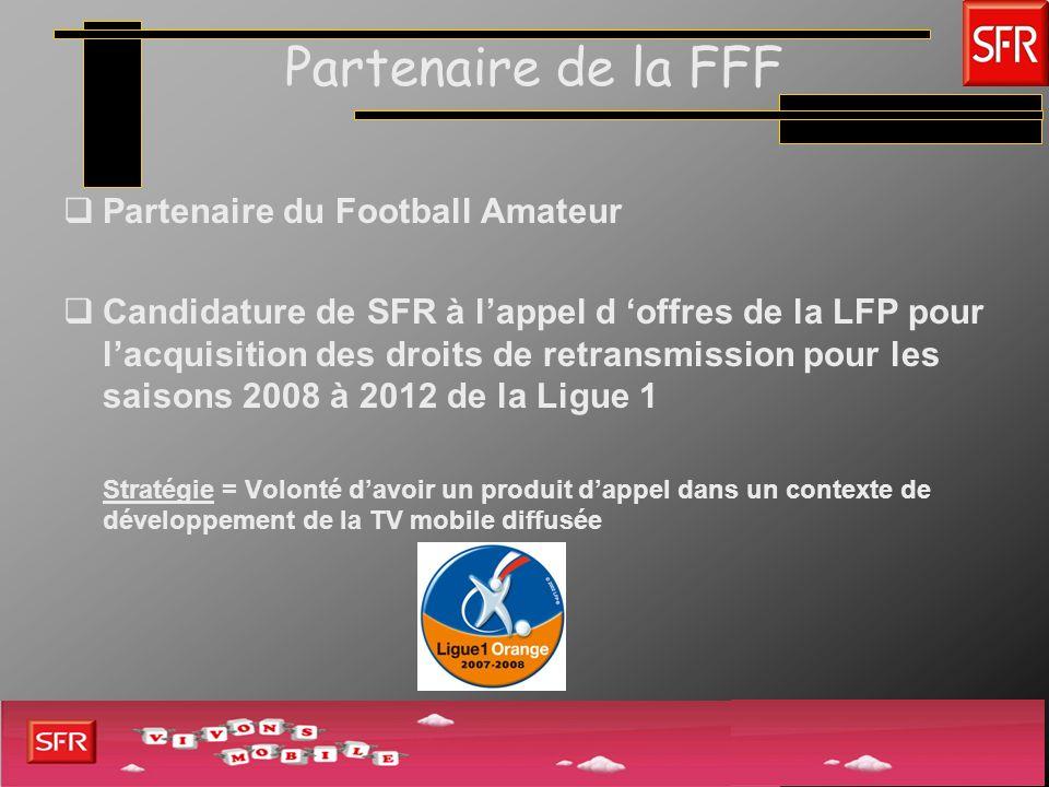 Partenaire de la FFF Partenaire du Football Amateur Candidature de SFR à lappel d offres de la LFP pour lacquisition des droits de retransmission pour
