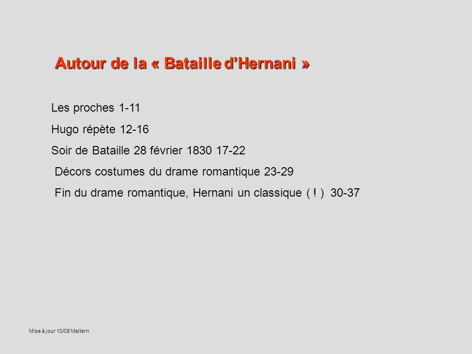 Autour de la « Bataille dHernani » Les proches 1-11 Hugo répète 12-16 Soir de Bataille 28 février 1830 17-22 Décors costumes du drame romantique 23-29