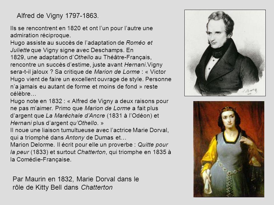 Alfred de Vigny 1797-1863. Ils se rencontrent en 1820 et ont lun pour lautre une admiration réciproque. Hugo assiste au succès de ladaptation de Roméo