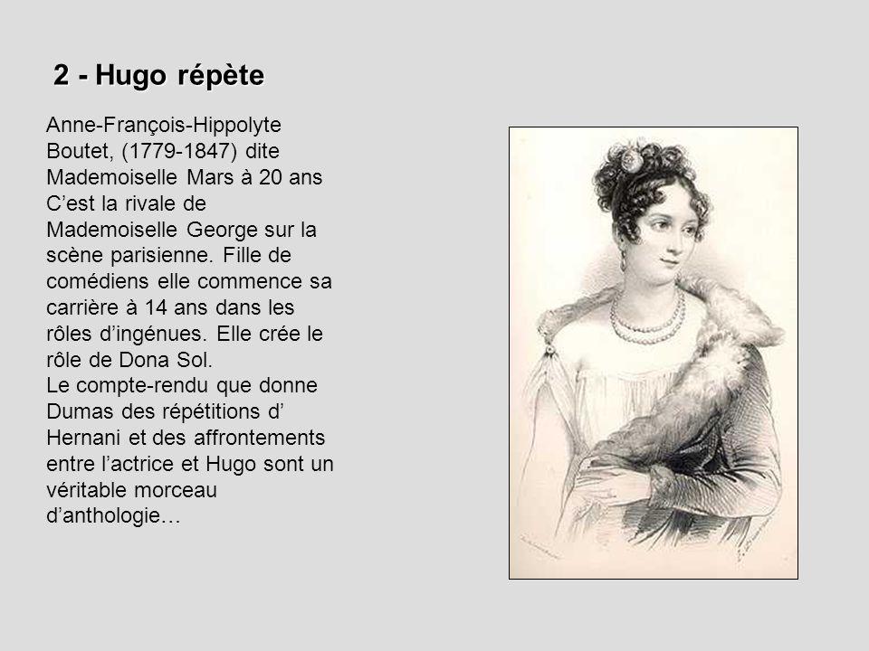 2 - Hugo répète Anne-François-Hippolyte Boutet, (1779-1847) dite Mademoiselle Mars à 20 ans Cest la rivale de Mademoiselle George sur la scène parisie